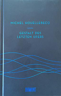 Houellebecq - Gestalt des letzten Ufers