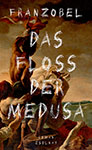 Franzobel - Das Floß der Medusa
